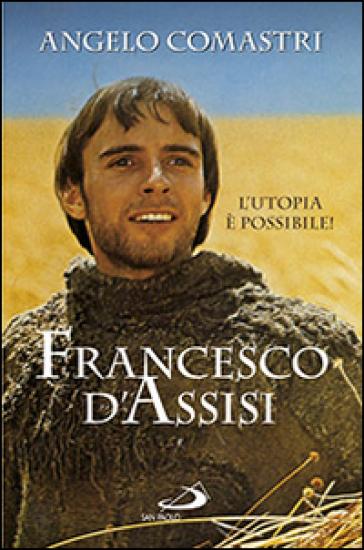 Francesco D'Assisi. L'utopia è possibile! - Angelo Comastri |