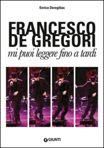 Francesco De Gregori. Mi puoi leggere fino a tardi - Enrico Deregibus pdf epub