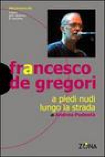 Francesco De Gregori. A piedi nudi lungo la strada - Andrea Podestà | Rochesterscifianimecon.com