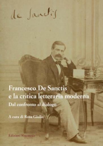 Francesco De Sanctis e la critica letteraria moderna. Dal confronto al dialogo - R. Giulio | Rochesterscifianimecon.com