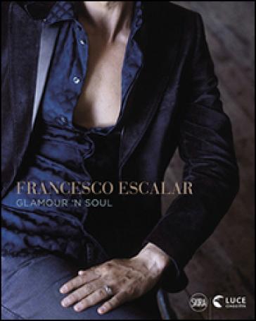 Francesco Escalar. Glamour 'n Soul. Ediz. italiana e inglese - L. Greco Escalar  