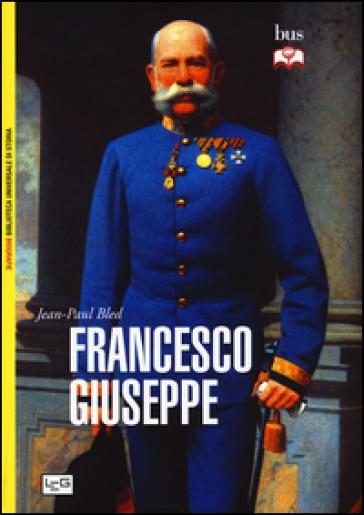 Francesco Giuseppe - Jean-Paul Bled |
