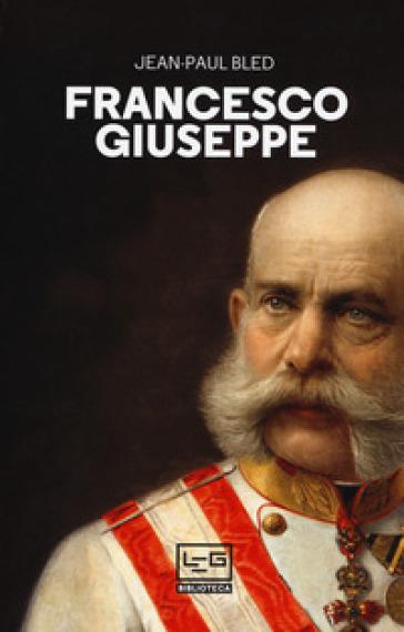 Francesco Giuseppe - Jean-Paul Bled | Kritjur.org