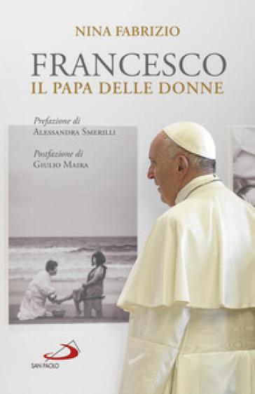 Francesco. Il papa delle donne - Nina Fabrizio |