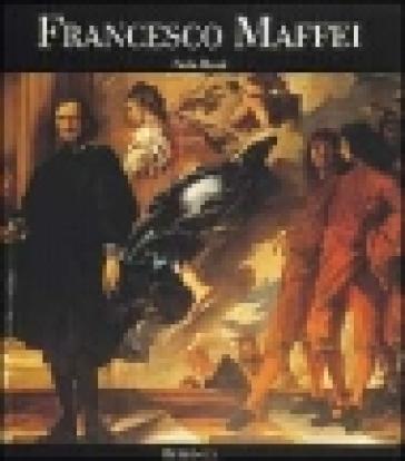 Francesco Maffei. Opera completa - Paola Rossi  