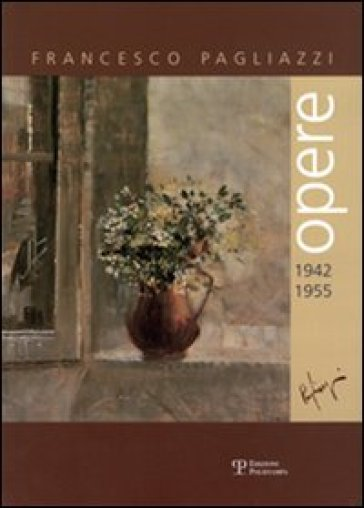 Francesco Pagliazzi. Opere 1942-1955 - S. Bietoletti | Rochesterscifianimecon.com