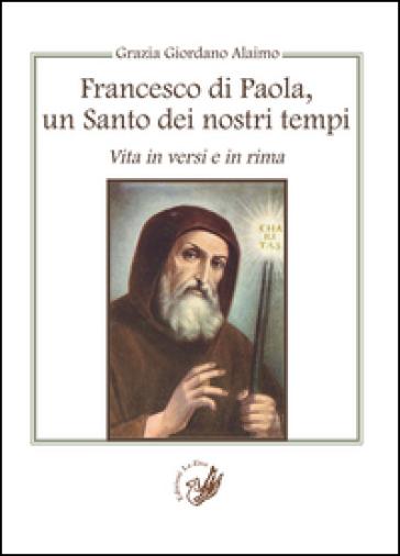 Francesco di Paola, un santo dei nostri tempi. Vita in versi e in rima - Grazia Giordano Alaimo | Ericsfund.org