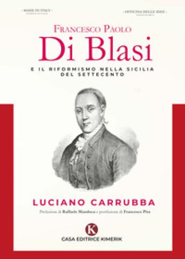 Francesco Paolo Di Blasi e il riformismo nella Sicilia del Settecento - Luciano Carrubba |
