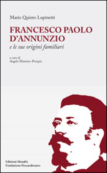 Francesco Paolo D'Annunzio e le sue origini familiari - Mario Q. Lupinetti |