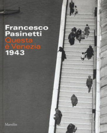 Francesco Pasinetti. Questa è Venezia. 1943. Ediz. illustrata - Alberto Prandi  
