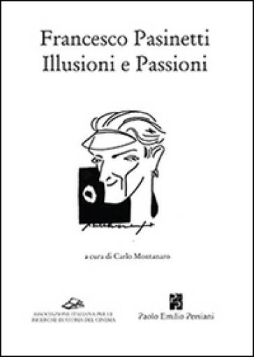 Francesco Pasinetti. Illusioni e passioni - C. Montanaro | Rochesterscifianimecon.com