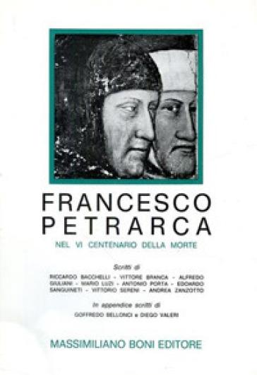 Francesco Petrarca nel VI centenario della morte - Riccardo Bacchelli |