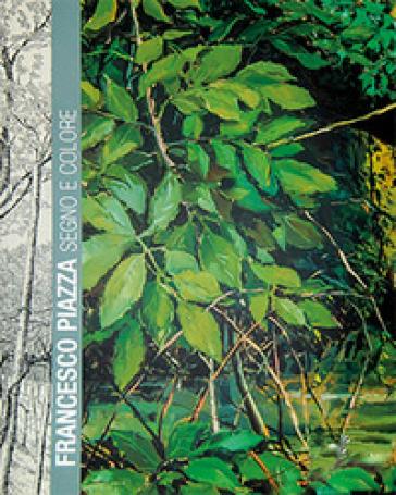 Francesco Piazza. Segno e colore. Catalogo della mostra (Treviso, 20 settembre-12 novembre 2017). Ediz. illustrata - Fondazione Piazza |