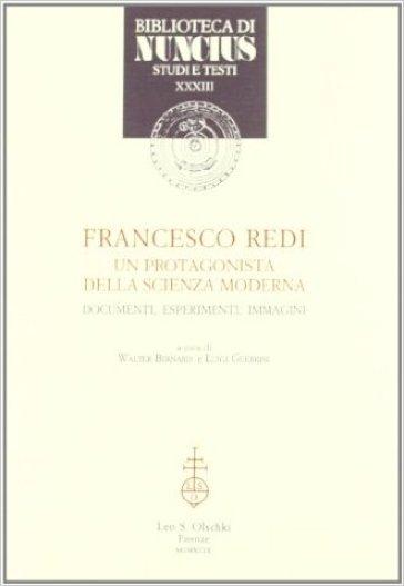Francesco Redi, un protagonista della scienza moderna. Documenti, esperimenti, immagini - W. Bernardi  