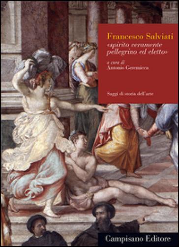 Francesco Salviati. Spirito veramente pellegrino ed eletto. Ediz. illustrata - A. Geremicca pdf epub
