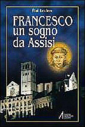 Francesco. Un sogno da Assisi - Eloi Leclerc |