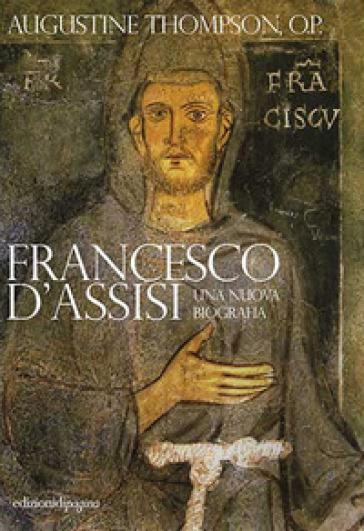 Francesco d'Assisi. Una nuova biografia - Augustine Thompson pdf epub