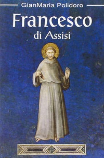 Francesco di Assisi - Gianmaria Polidoro |
