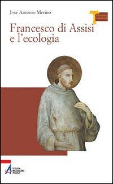 Francesco di Assisi e l'ecologia - José Antonio Merino  