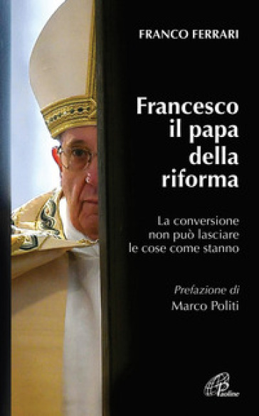 Francesco il papa della riforma. La conversione non può lasciare le cose come stanno - Franco Ferrari | Ericsfund.org