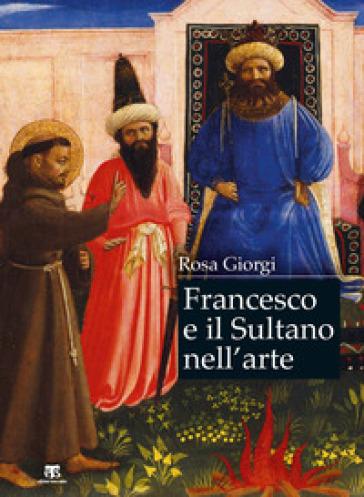 Francesco e il sultano nell'arte. Ediz. a colori - Rosa Giorgi | Ericsfund.org