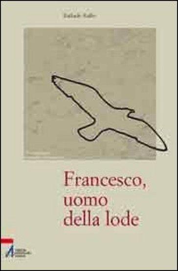Francesco, uomo della lode - Raffaele Ruffo |