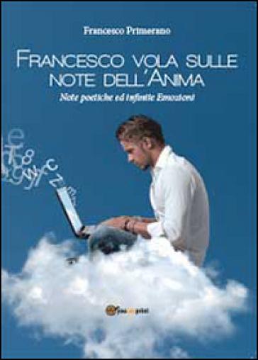 Francesco vola sulle note dell'anima - Francesco Primerano |