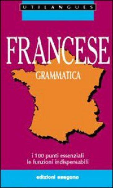 Francese. Grammatica. I 100 punti essenziali. Le funzioni indispensabili. Per le Scuole - Daniel Négrel | Kritjur.org