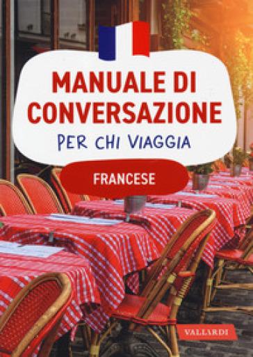 Francese. Manuale di conversazione per chi viaggia - Anna Cazzini Tartaglino Mazzucchell |