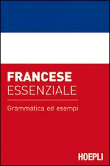 Francese essenziale. Grammatica ed esempi