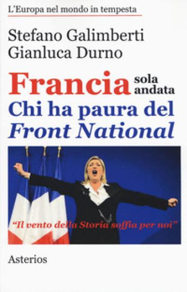 Francia sola andata. Chi ha paura del Front Nazional - Stefano Galimberti  