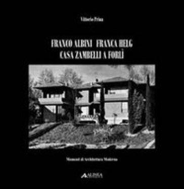 Franco Albini Franca Helg. Casa Zambelli a Forlì - Vittorio Prina |