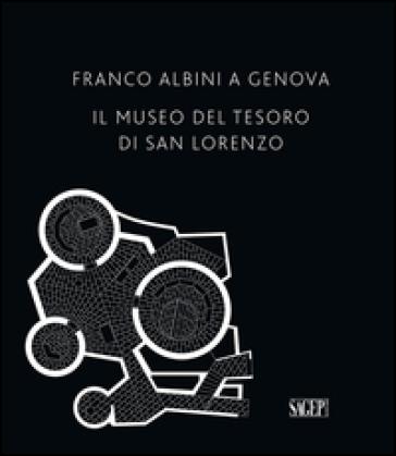Franco Albini a Genova. Il Museo del tesoro di San Lorenzo - C. Bartolini  