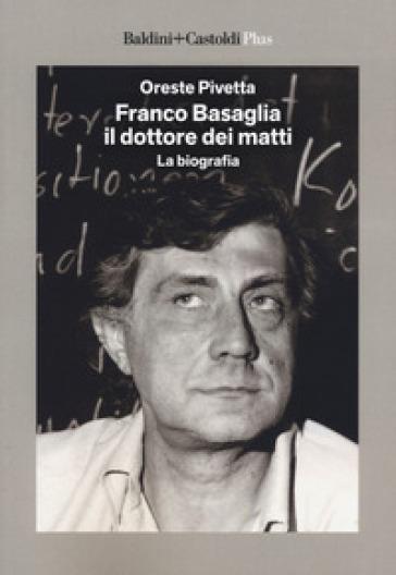 Franco Basaglia, il dottore dei matti. La biografia - Oreste Pivetta  