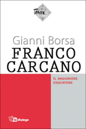 Franco Carcano. Il ragioniere educatore - Gianni Borsa |