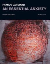 Franco Cardinali. An essential anxiety. Catalogo della mostra (Milano, 11 gennaio-14 febbraio 2019). Ediz. illustrata