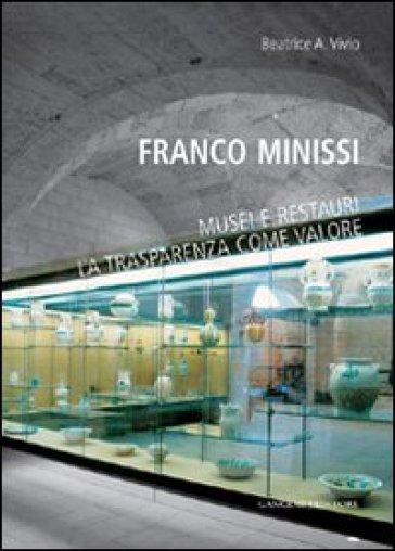 Franco Minissi. Musei e restauri. La trasparenza come valore - Beatrice Vivio  