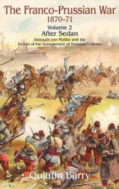 Franco-Prussian War, Volume 2: Sedan. Helmuth von Moltke and the Defeat of the Government of National Defence