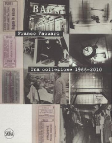 Franco Vaccari. Una collezione 1966-2010. Ediz. italiana e inglese - Luca Panaro |