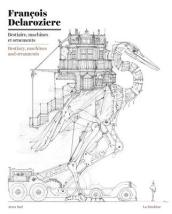 Francois Delaroziere: Bestiary, Machines and Ornaments