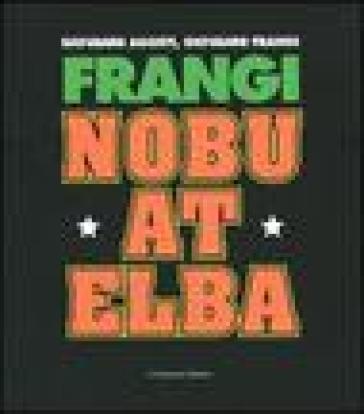 Frangi. Nobu at Elba. Catalogo della mostra (Varese, 15 febbraio-21 marzo 2004) - Giovanni Agosti  