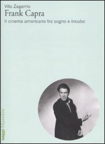 Frank Capra. Il cinema americano tra sogno e incubo - Vito Zagarrio |