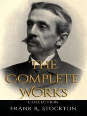 Frank R. Stockton: The Complete Works