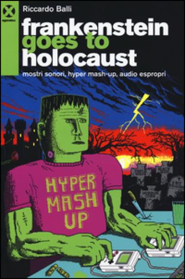 Frankenstein goes to holocaust. Mostri sonori, Hyper mash-up, audio espropri - Riccardo Balli   Rochesterscifianimecon.com