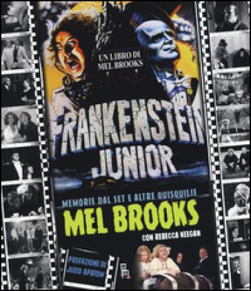 Frankenstein junior. Memorie dal set e altre quisquilie. Ediz. a colori - Mel Brooks |
