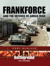 Frankforce and the Defence of Arras 1940