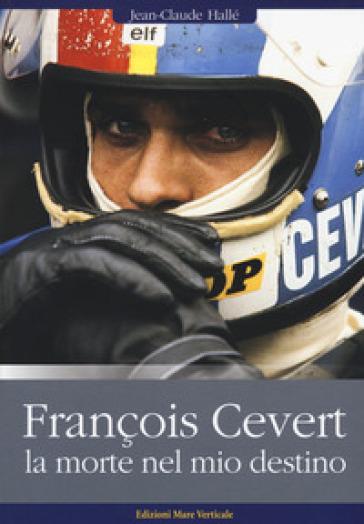 François Cévert. La morte nel mio destino - Jean-Claude Hallé pdf epub