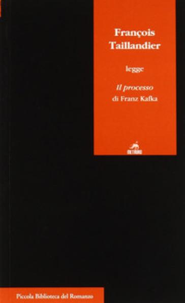 François Taillandier legge Il processo di Franz Kafka - François Taillandier |