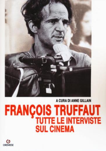 François Truffaut tutte le interviste sul cinema - P. Bissattini | Rochesterscifianimecon.com