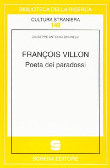 François Villon. Poeta dei paradossi - Giuseppe A. Brunelli | Ericsfund.org